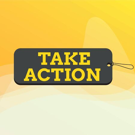 Writing note showing Take Action. Business concept for to do something or act in order to get a particular result Label tag badge rectangle shaped empty space string colorful background