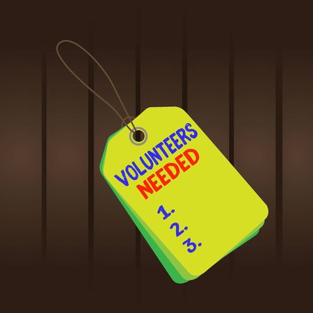 Writing note showing Volunteers Needed. Business concept for need work or help for organization without being paid Rectangle badge attached string colorful background with tag