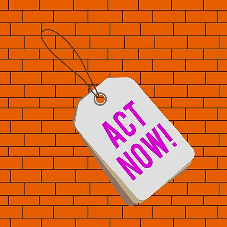 Text sign showing Act Now. Business photo text fulfil the function or serve the purpose of Take action Do something Label rectangle empty badge attached string colorful background tag small