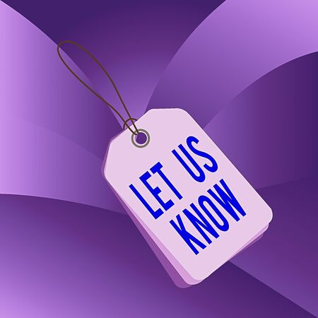 Handwriting text writing Let Us Know. Conceptual photo to make or allow an individual impression of honest interest Label rectangle empty badge attached string colorful background tag small
