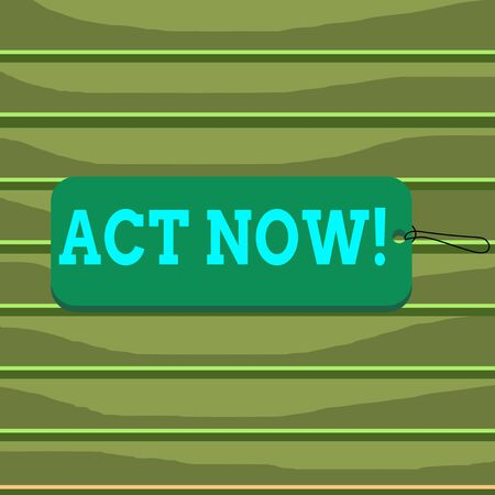 Conceptual hand writing showing Act Now. Concept meaning do not hesitate and start working or doing stuff right away Label tag badge rectangle shaped string colorful background