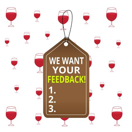 Text sign showing We Want Your Feedback. Business photo text criticism given someone say can be done for improvement Empty tag blank space colorful background label rectangle attached string