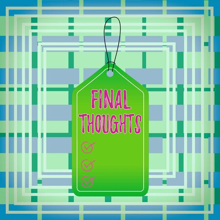 Text sign showing Final Thoughts. Business photo showcasing the conclusion or last few sentences within your conclusion Empty tag blank space colorful background label rectangle attached string Banque d'images