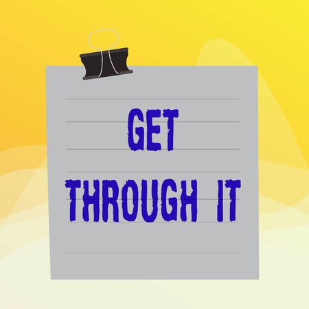 Writing note showing Get Through It. Business concept for enourage someone to succeed in passing or surviving Paper lines binder clip suare notebook color background 版權商用圖片 - 143918207