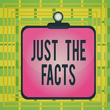 Text sign showing Just The Facts. Business photo showcasing to have the correct information about the exact details Clipboard colorful background spring clip stuck bind empty plank frame