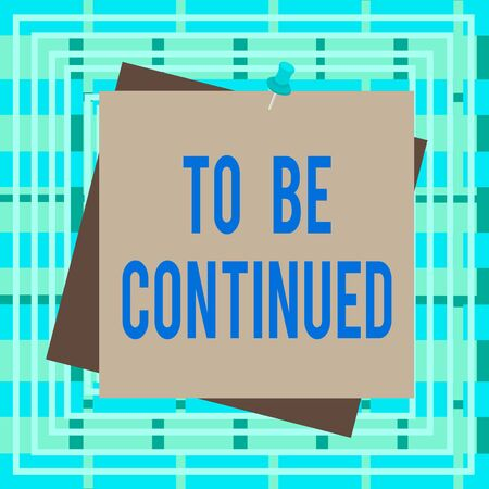 Text sign showing To Be Continued. Business photo text indicate that the story continues in the next episode Reminder color background thumbtack tack memo attached office pin square