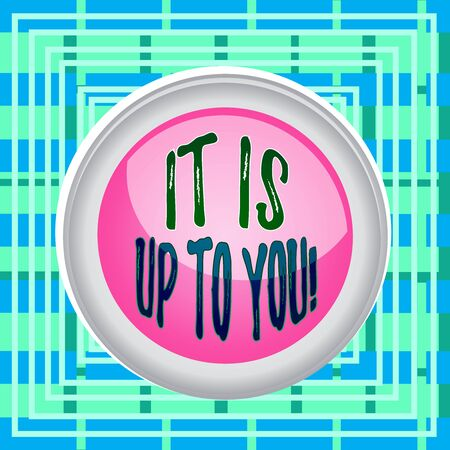 Text sign showing It Is Up To You. Business photo text Used to tell a demonstrating that they are the one to decide Circle button colored sphere switch center background middle round shaped Stock Photo
