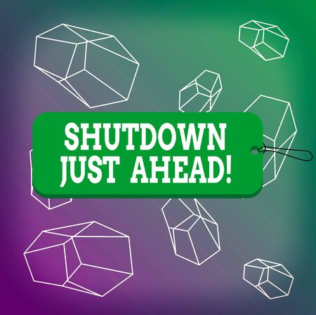 Word writing text Shutdown Just Ahead. Business photo showcasing closing factory business either short time or forever Label tag badge rectangle shaped empty space string colorful background
