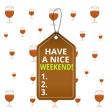 Text sign showing Have A Nice Weekend. Business photo text wishing someone that something nice happen holiday Empty tag blank space colorful background label rectangle attached string