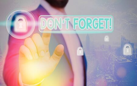Text sign showing Don T Forget. Business photo text used to remind someone about an important fact or detail