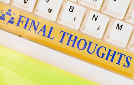 Text sign showing Final Thoughts. Business photo text the conclusion or last few sentences within your conclusion