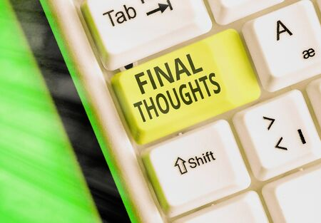 Text sign showing Final Thoughts. Business photo showcasing the conclusion or last few sentences within your conclusion