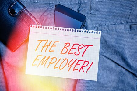 Handwriting text The Best Employer. Conceptual photo created workplace showing feel heard and empowered Smartphone device inside trousers front pocket with wallet and note paper