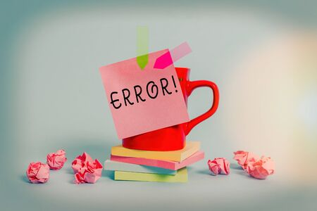 Conceptual hand writing showing Error. Concept meaning state or condition of being wrong in conduct judgement or program Coffee cup sticky note banners paper balls pastel background