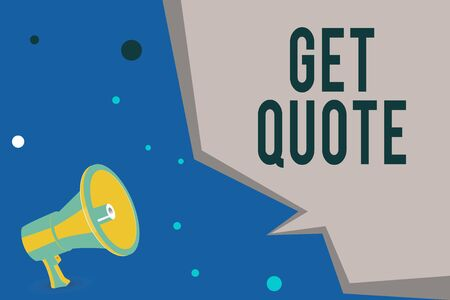 Text sign showing Get Quote. Business photo showcasing the most recent price to which a buyer and seller agreed Megaphone Loudspeaker and Blank Geometric shape Half Speech Bubble