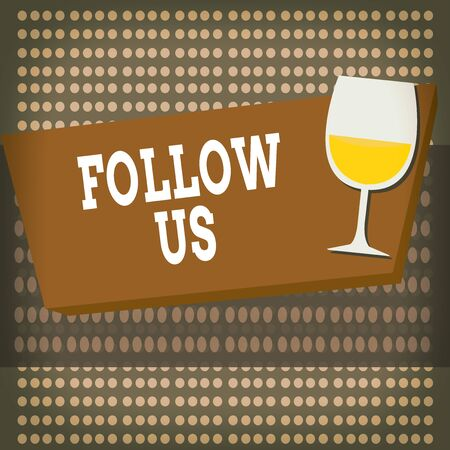 Conceptual hand writing showing Follow Us. Concept meaning To invite a demonstrating or group to join his company and take rules Halftone Goblet Glassware filled with Wine Rectangular Form