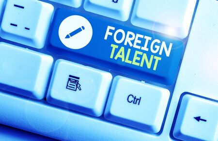 Writing note showing Foreign Talent. Business concept for foreigners with professional qualifications or degrees