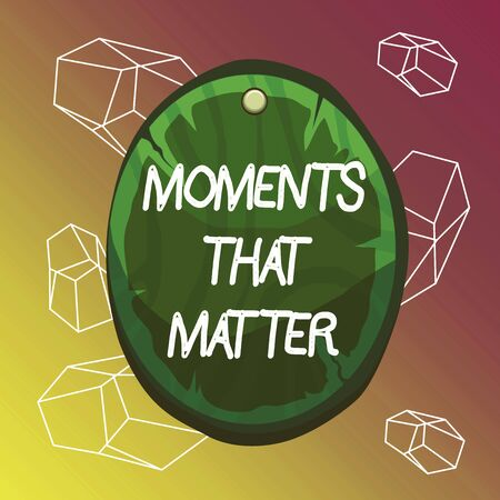 Word writing text Moments That Matter. Business photo showcasing Meaningful positive happy memorable important times Oval plank rounded pinned wooden board circle shaped wood nailed background