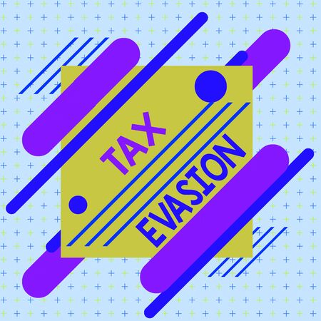 Text sign showing Tax Evasion. Business photo text the failure to pay or the deliberate underpayment of taxes Asymmetrical uneven shaped format pattern object outline multicolour design