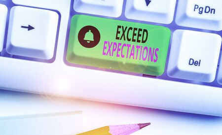 Text sign showing Exceed Expectations. Business photo showcasing able to surpass or beyond the acceptable perforanalysisce
