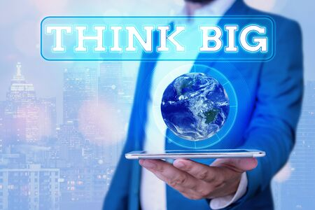 Text sign showing Think Big. Business photo showcasing To plan for something high value for ones self or for preparation