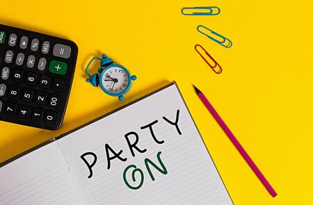 Word writing text Party On. Business photo showcasing Keep or continue having a great time even after something happens Open striped notebook calculator clips pencil alarm clock color background