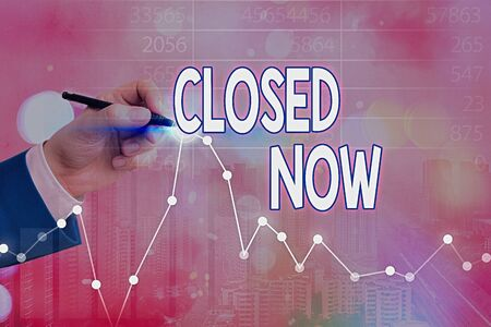 Conceptual hand writing showing Closed Now. Concept meaning of a business having ceased trading especially for a short period
