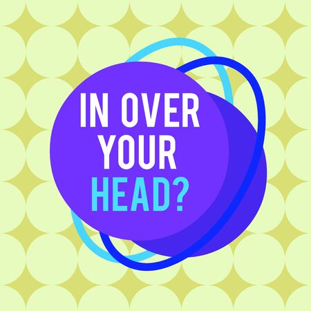 Word writing text In Over Your Head question. Business photo showcasing To be involved in a difficult situation problem Asymmetrical uneven shaped format pattern object outline multicolour design Stock fotó