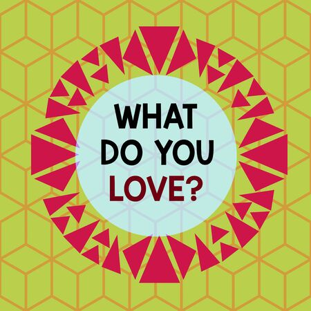 Conceptual hand writing showing What Do You Love question. Concept meaning Enjoyable things passion for something inspiration Asymmetrical uneven shaped pattern object multicolour design