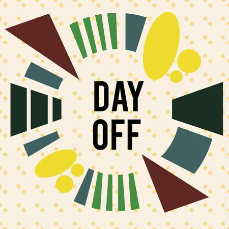 Writing note showing Day Off. Business concept for when you do not go to work even though it is usually a working day Asymmetrical format pattern object outline multicolor design