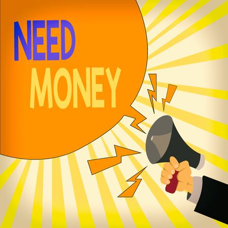 Text sign showing Need Money. Business photo showcasing require a financial assistance to sustain spending or endeavor Male Hu analysis Hand Holding Megaphone Shouting Yelling and Blank Speech Bubble