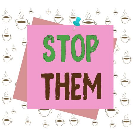 Writing note showing Stop Them. Business concept for used for telling someone not to do something that they are doing Reminder color background thumbtack tack memo pin square