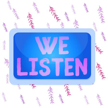 Handwriting text writing We Listen. Conceptual photo Group of showing that is willing to hear anything you want to say Board rectangle white frame empty blank space fixed color surface plank