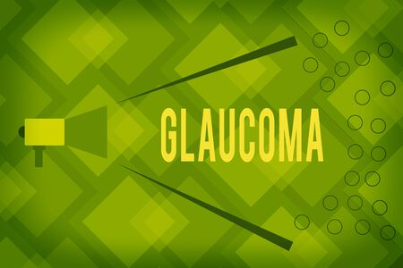 Writing note showing Glaucoma. Business concept for Eye diseases which result in damage to the optic nerve Vision loss Megaphone Extending Loudness and Volume Range for Public Announcement