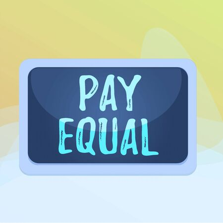 Writing note showing Pay Equal. Business concept for Principle of nondiscrimination in compensation for work Board rectangle white frame empty blank space fixed color surface plank