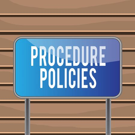 Conceptual hand writing showing Procedure Policies. Concept meaning Steps to Guiding Principles Rules and Regulations Metallic pole empty panel plank colorful backgound attached