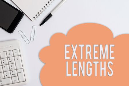 Text sign showing Extreme Lengths. Business photo showcasing Make a great or extreme effort to do something better Business concept with blank white space for advertising and text message