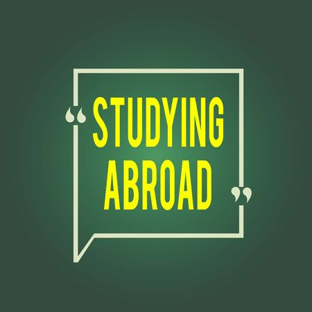 Text sign showing Studying Abroad. Business photo showcasing learn outside of home in foreign country Travelling Blank Square Border Outline Quote Bubble with Quotation Mark Punctuation