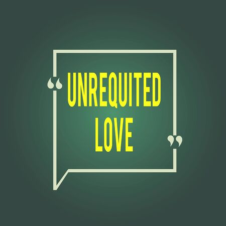 Text sign showing Unrequited Love. Business photo showcasing not openly reciprocated or understood as such by beloved Blank Square Border Outline Quote Bubble with Quotation Mark Punctuation