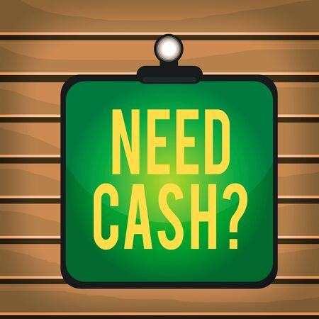 Conceptual hand writing showing Need Cash Question. Concept meaning asking someone if you need extra money or dont Clipboard colorful background clip stuck bind plank frame