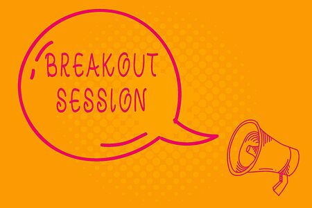 Conceptual hand writing showing Breakout Session. Concept meaning workshop discussion or presentation on specific topic Transparent Speech Bubble Shining icon and Outline Megaphone
