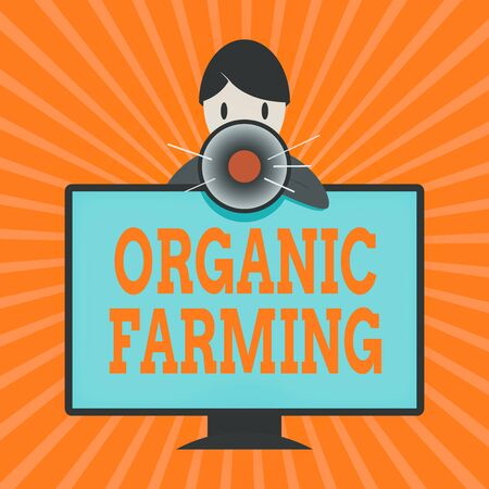 Conceptual hand writing showing Organic Farming. Concept meaning an integrated farming system that strives for sustainability Man Behind mounted PC Monitor Talking and Holding Megaphone
