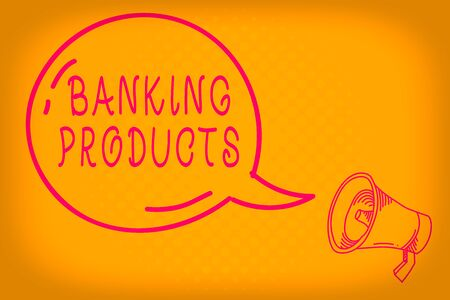 Conceptual hand writing showing Banking Products. Concept meaning safe and convenient way or service to accumulate savings Transparent Speech Bubble Shining icon and Outline Megaphone