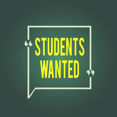Text sign showing Students Wanted. Business photo showcasing list of things wishes or dreams young showing in school want Blank Square Border Outline Quote Bubble with Quotation Mark Punctuation