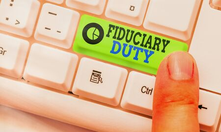 Handwriting text writing Fiduciary Duty. Conceptual photo A legal obligation to act in the best interest of other