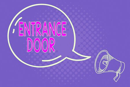 Handwriting text writing Entrance Door. Conceptual photo Way in Doorway Gate Entry Incoming Ingress Passage Portal Blank Transparent Speech Bubble with Shining icon and Outline Megaphone