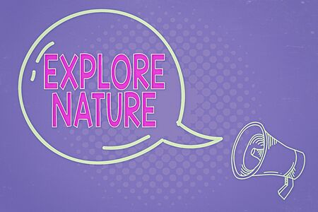 Handwriting text writing Explore Nature. Conceptual photo Reserve Campsite Conservation Expedition Safari park Blank Transparent Speech Bubble with Shining icon and Outline Megaphone Banco de Imagens