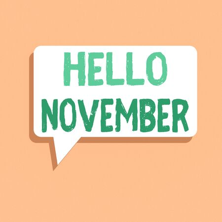 Handwriting text writing Hello November. Conceptual photo Welcome the eleventh month of the year Month before December Rectangular Speech Bubble in Solid Color and Shadow Visual Expression
