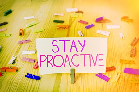 Text sign showing Stay Proactive. Business photo showcasing Taking own decision to go ahead of anticipated events