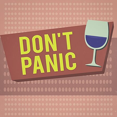 Text sign showing Don T Panic. Business photo showcasing suddenly feel so worried or frightened that you can not behave Halftone Goblet Glassware Half filled with Wine on Rectangular shape Form
